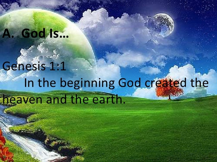 A.  God Is…<br />Genesis 1:1  <br />In the beginning God created the heaven and the earth.<br />