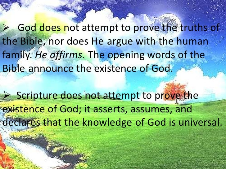 <ul><li>  God does not attempt to prove the truths of the Bible, nor does Heargue with the human family. He affirms. The o...