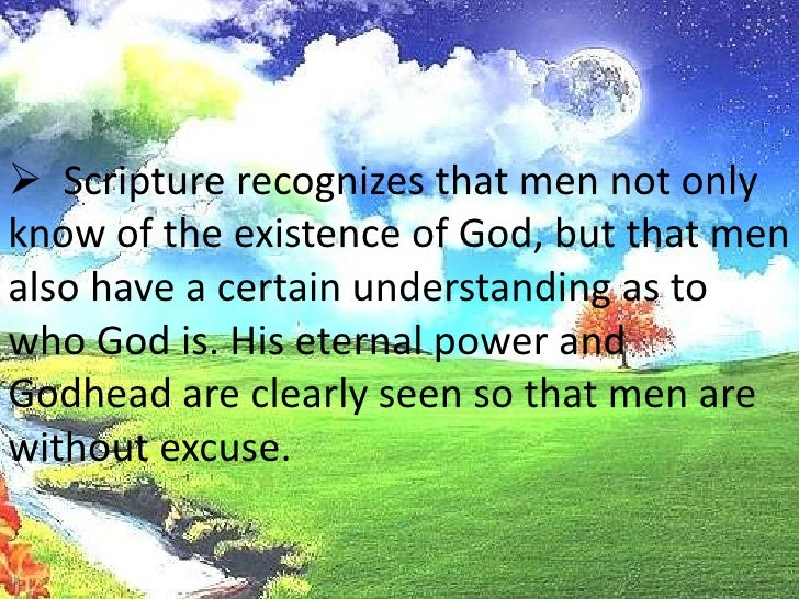 Scripture does not attempt to prove the</li></ul>existence of God; it asserts, assumes, and declares that the knowledgeo...