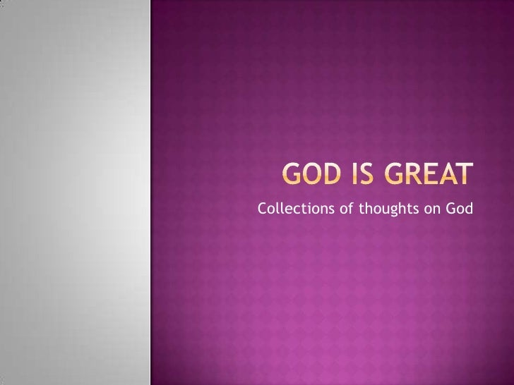 God Is Great<br />Collections of thoughts on God<br />