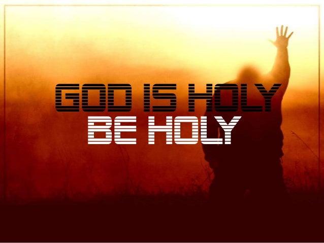 GOD is HOL Y BE HOL Y