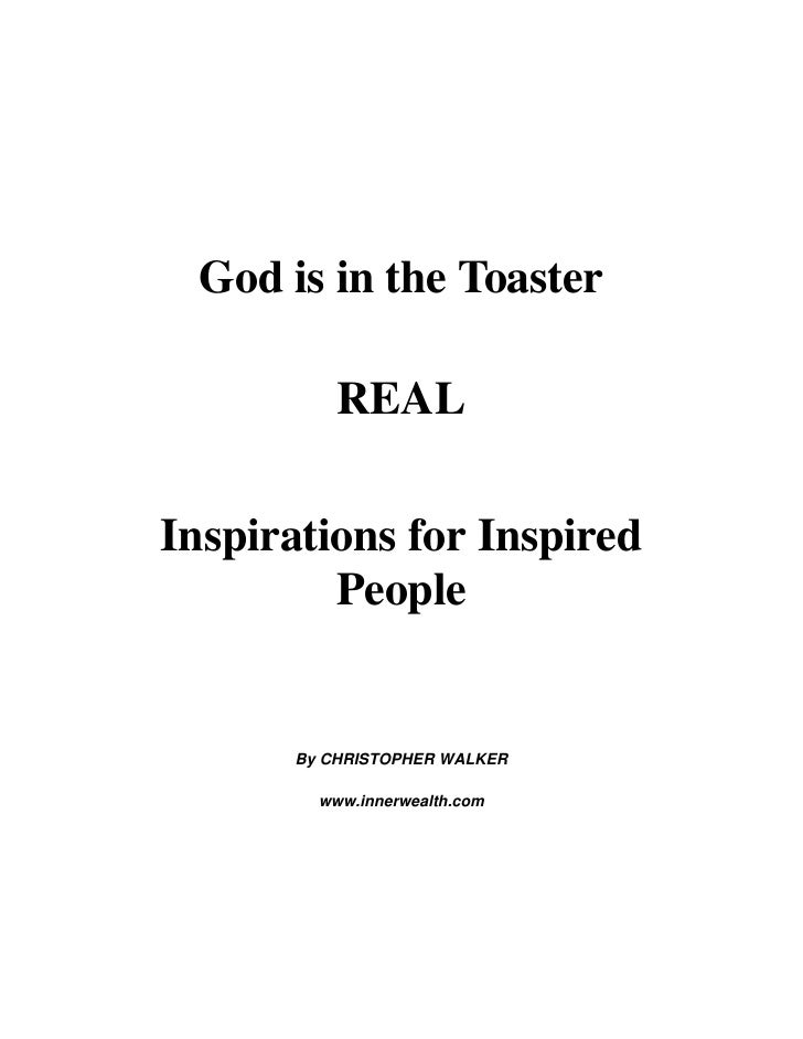 God is in the Toaster            REAL  Inspirations for Inspired          People         By CHRISTOPHER WALKER          ww...
