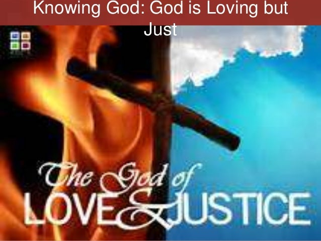 Knowing God: God is Loving but Just