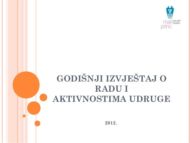 GODIŠNJI IZVJEŠTAJ ORADU IAKTIVNOSTIMA UDRUGE2012.