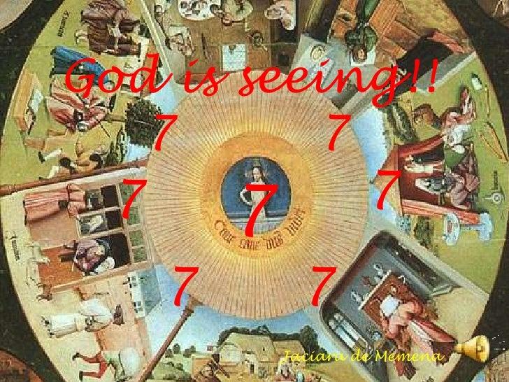 God is seeing!!7         7<br />7<br />7         <br />7 <br />7      7<br />Jaciara de Memena<br />