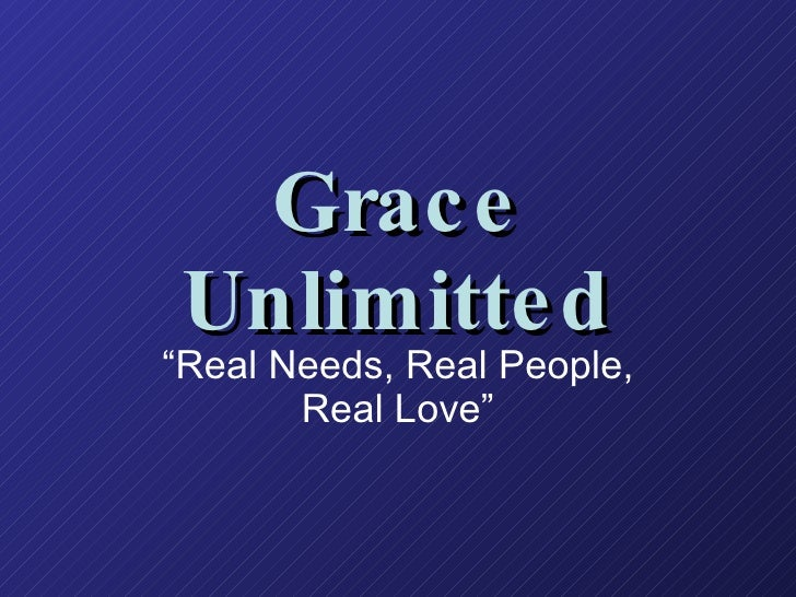 "Grace Unlimitted "" Real Needs, Real People, Real Love"""