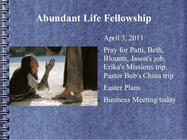 Abundant Life Fellowship l  April 3, 2011 l  Pray for Patti, Beth, Blounts, Jason's job, Erika's Missions trip, Pastor B...