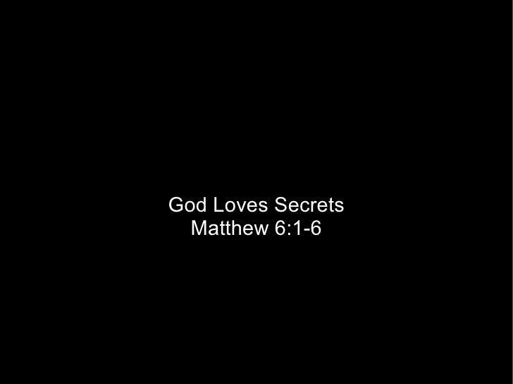 God Loves Secrets Matthew 6:1-6