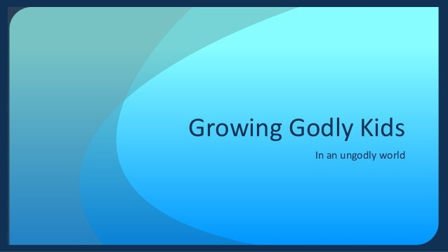Growing Godly KidsIn an ungodly world