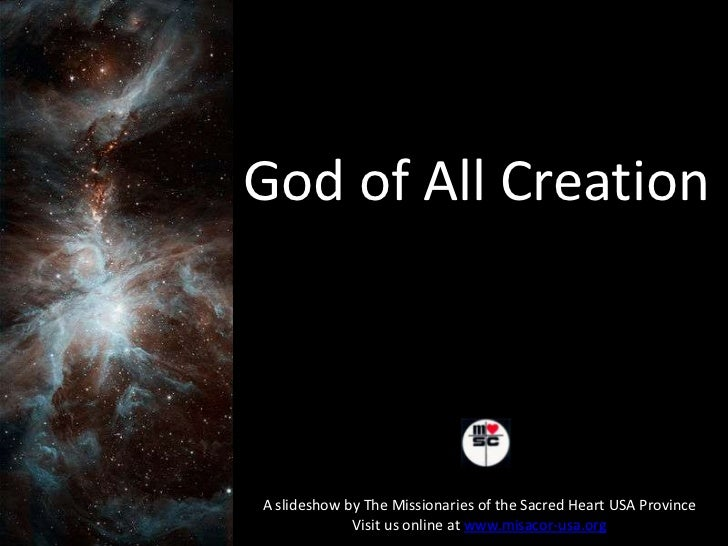 God of All Creation<br />A slideshow by The Missionaries of the Sacred Heart USA Province<br />Visit us online at www.misa...