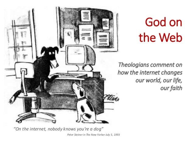 """""""On the internet, nobody knows you're a dog"""" Peter Steiner in The New Yorker July 5, 1993 God on the Web Theologians comme..."""