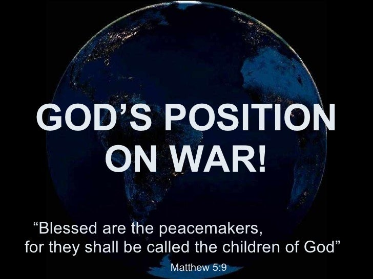 GOD'S POSITION ON WAR! NOTE: The message this presentation conveys is a general view of the scourge of all wars & the suff...
