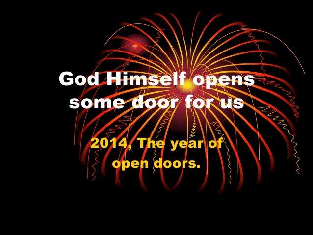 God Himself opens some door for us 2014, The year of open doors.