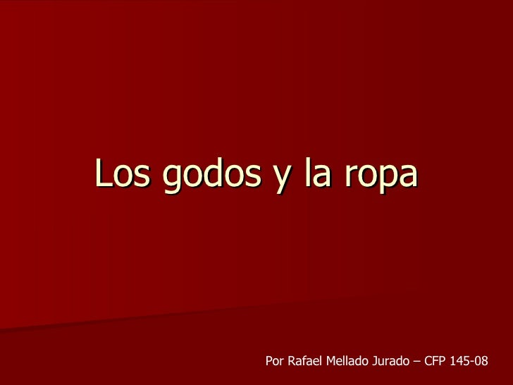 Los godos y la ropa Por Rafael Mellado Jurado – CFP 145-08