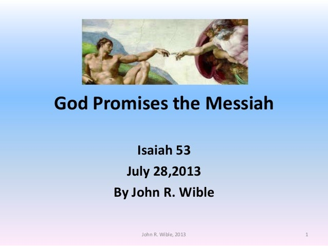 God Promises the Messiah Isaiah 53 July 28,2013 By John R. Wible 1John R. Wible, 2013