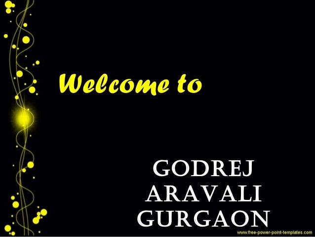 GODREJ ARAVALI GURGAON Welcome to