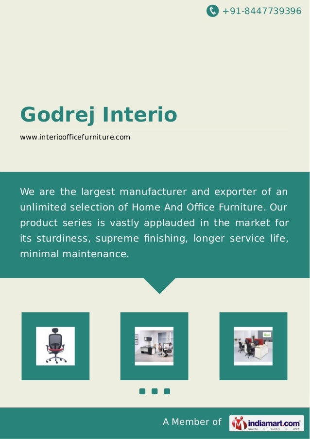 +91-8447739396  Godrej Interio www.interioofficefurniture.com  We are the largest manufacturer and exporter of an unlimite...