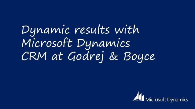Dynamic results with Microsoft Dynamics CRM at Godrej & Boyce