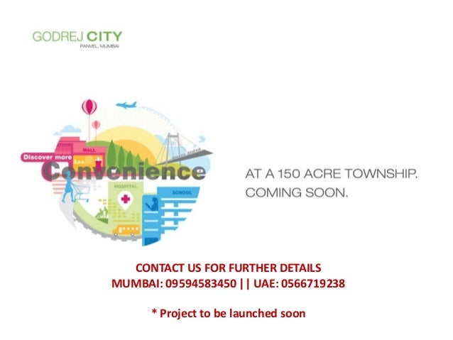 CONTACT US FOR FURTHER DETAILS MUMBAI: 09594583450 || UAE: 0566719238 * Project to be launched soon