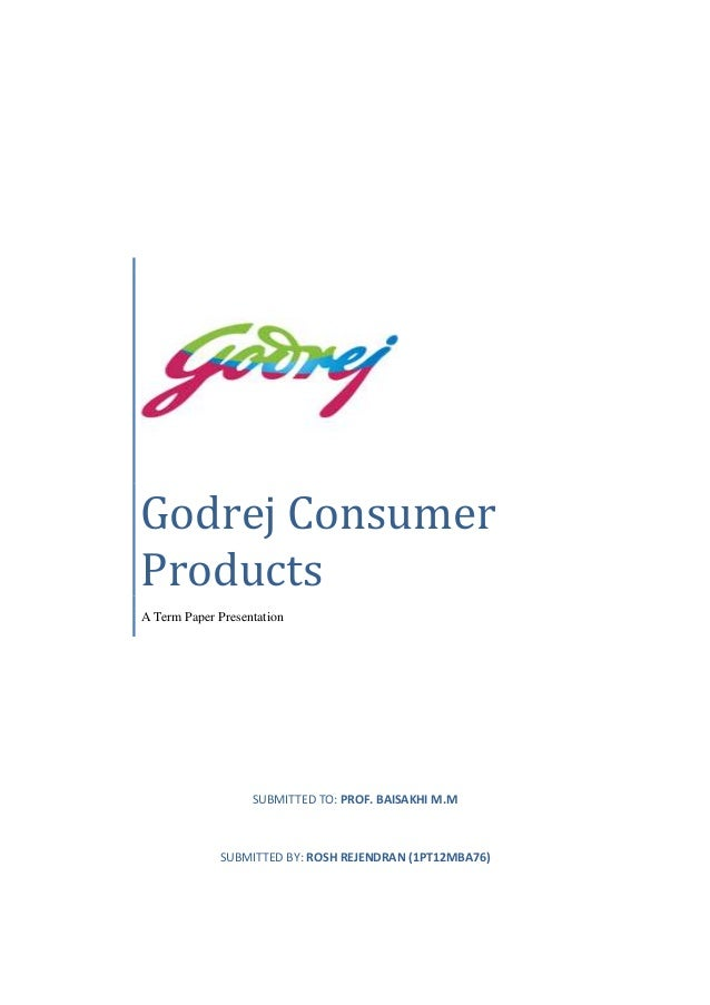 Godrej Consumer Products A Term Paper Presentation  SUBMITTED TO: PROF. BAISAKHI M.M  SUBMITTED BY: ROSH REJENDRAN (1PT12M...
