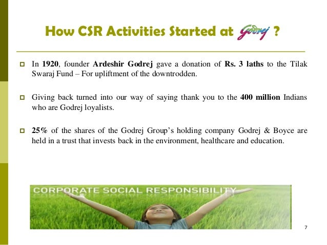 godrej csr Adi godrej, a supporter of the new legislation that mandates that companies spend 2 percent of their profits before tax on corporate social responsibility (csr), tells forbes india.