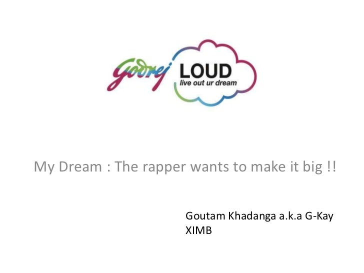 My Dream : The rapper wants to make it big !!                      Goutam Khadanga a.k.a G-Kay                      XIMB