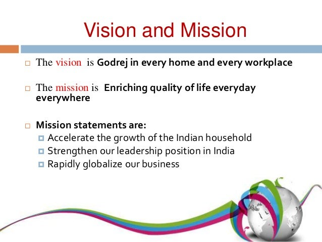 mission and vision of godrej group Mission & values vision godrej in every home and work place mission enriching quality of life everyday everywhere values integrity | commitment | team work | continuous learning | environmental sustainability.