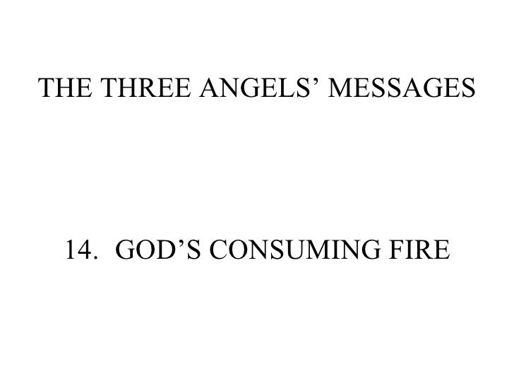 THE THREE ANGELS' MESSAGES 14. GOD'S CONSUMING FIRE