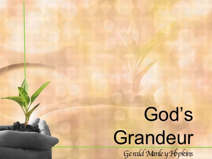 an analysis of the grandeur of god by hopkins God's grandeur 1 god's grandeur gerald manley hopkins 2 the world is charged with the grandeur of god it will flame out, like shining.