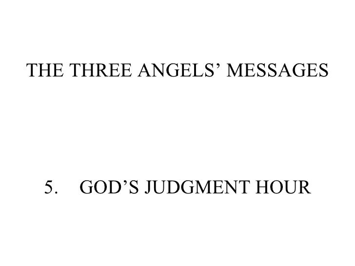 THE THREE ANGELS' MESSAGES 5. GOD'S JUDGMENT HOUR