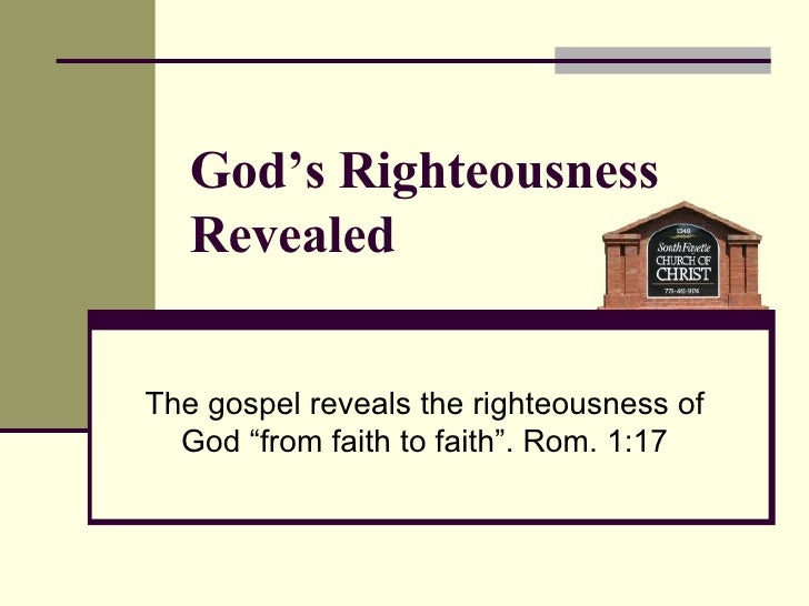 """The gospel reveals the righteousness of God """"from faith to faith"""". Rom. 1:17 God's Righteousness Revealed"""