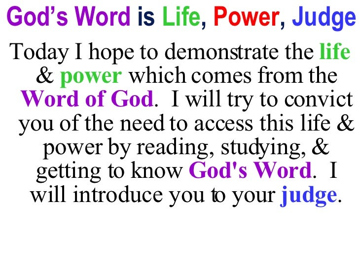 God's Word  is  Life ,  Power ,  Judge <ul><li>Today I hope to demonstrate the  life  &  power  which comes from the  Word...