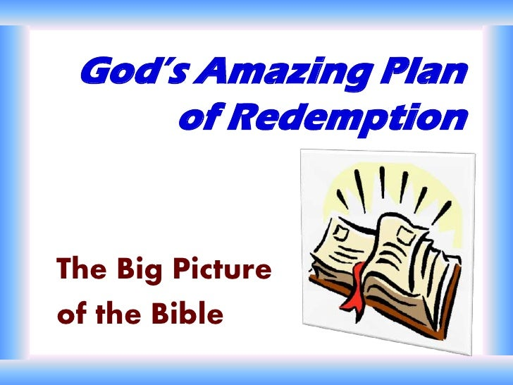 God's Amazing Plan of Redemption<br />The Big Picture <br />of the Bible<br />