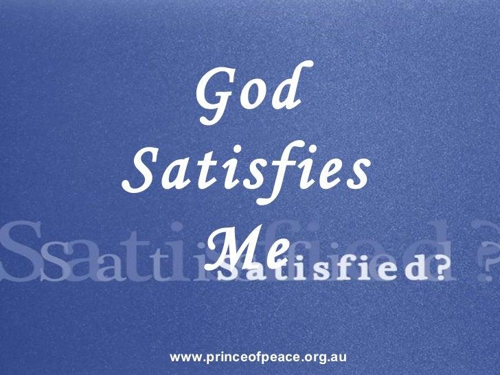God Satisfies Me www.princeofpeace.org.au