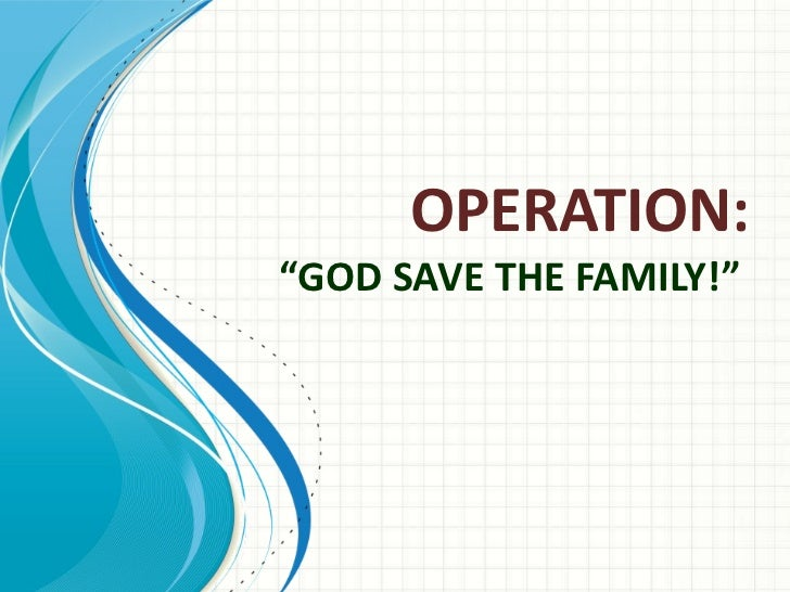 "OPERATION: ""GOD SAVE THE FAMILY!"""