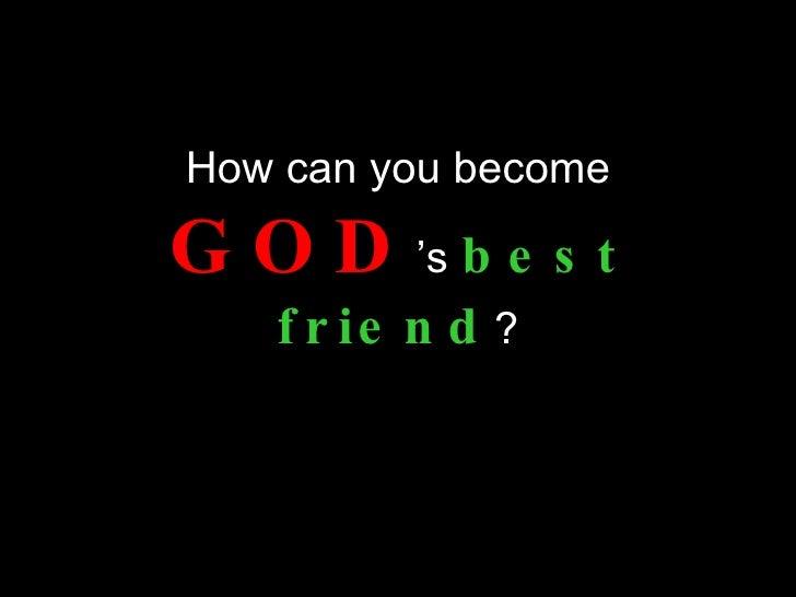 How can you become  G O D 's b e s t    f r ie n d ?