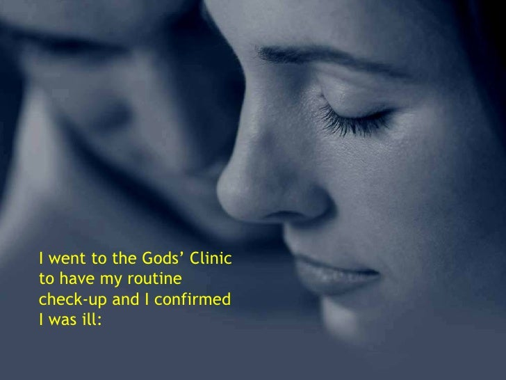 I went to the Gods' Clinic to have my routine check-up and I confirmed I was ill: