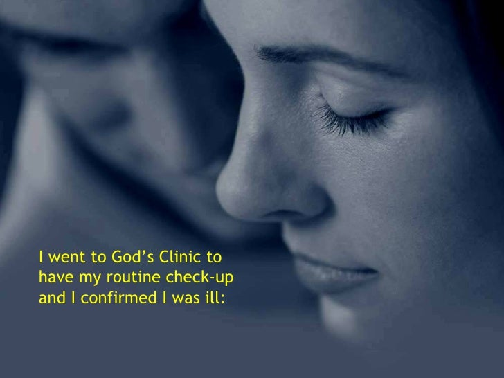 I went to God's Clinic to have my routine check-up and I confirmed I was ill: