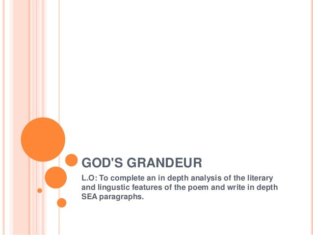 gods grandeur poetry analysis Imagery and symbolism in god's grandeur there is some interesting and tightly packed imagery in the poem foil from hopkins' own writing, the image of 'shook foil' seems to have been the one that fascinated him most.