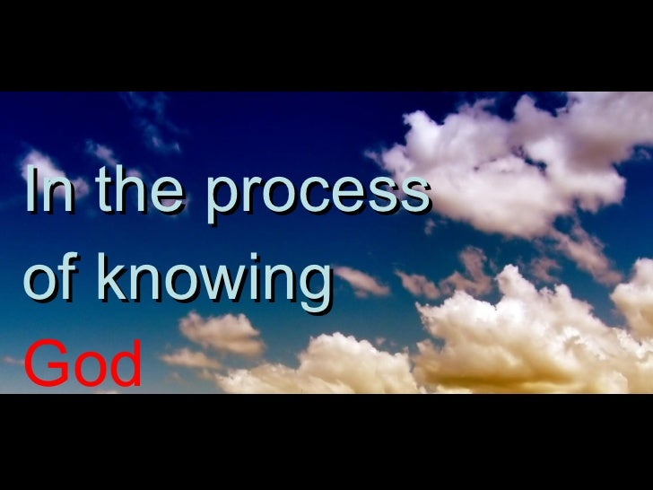 In the process of knowing  God