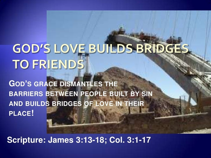 God's Love Builds Bridges to Friends<br />God's grace dismantles the barriers between people built by sin and builds bridg...