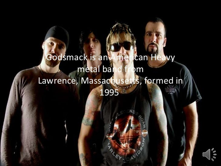 GODSMACK  Godsmack is an American Heavy        metal band fromLawrence, Massachusetts, formed in              1995.