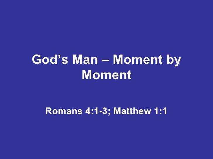 God's Man – Moment by       Moment Romans 4:1-3; Matthew 1:1