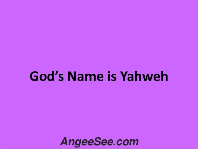 God's Name is Yahweh  AngeeSee.com