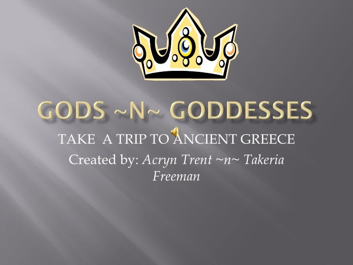 TAKE  A TRIP TO ANCIENT GREECE Created by:  Acryn Trent ~n~ Takeria Freeman