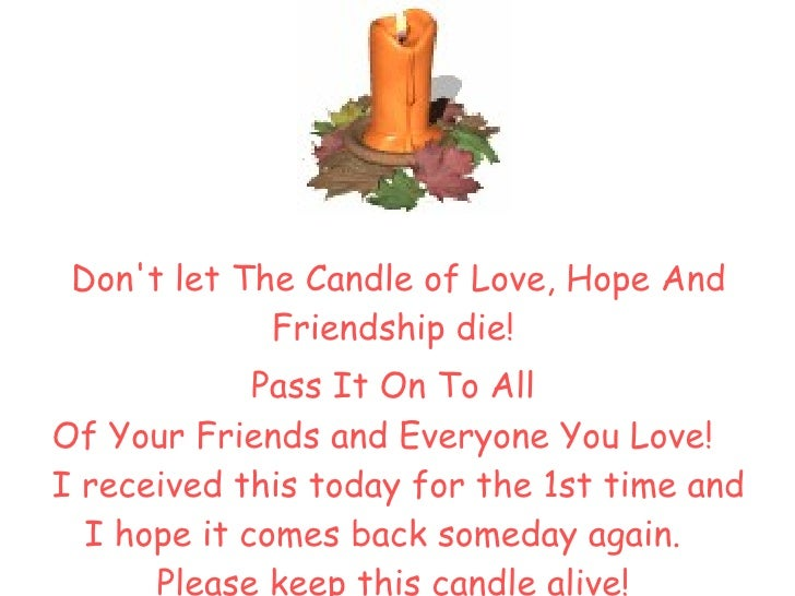 <ul><li>Don't let The Candle of Love, Hope And Friendship die !  </li></ul><ul><li>Pass It On   To All  Of Your Friends an...