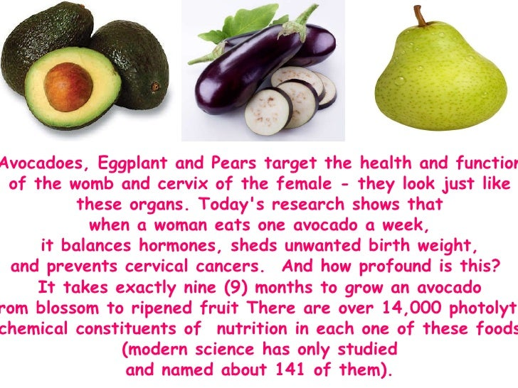 Avocadoes, Eggplant and Pears target the health and function  of the womb and cervix of the female - they look just like  ...