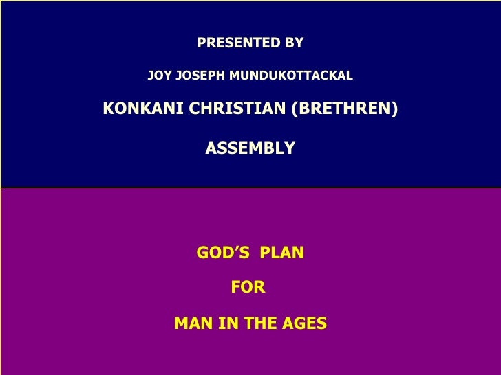 PRESENTED BY   JOY JOSEPH MUNDUKOTTACKAL KONKANI CHRISTIAN (BRETHREN) ASSEMBLY GOD'S  PLAN FOR  MAN IN THE AGES