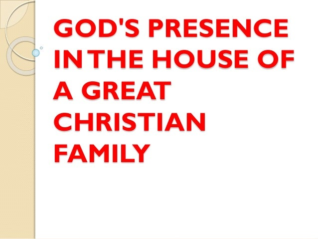 GOD'S PRESENCE INTHE HOUSE OF A GREAT CHRISTIAN FAMILY