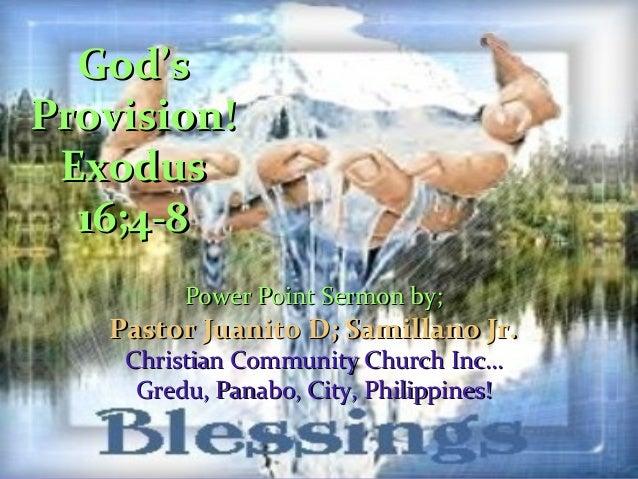 God's Provision! Exodus 16;4-8 Power Point Sermon by;  Pastor Juanito D; Samillano Jr. Christian Community Church Inc… Gre...